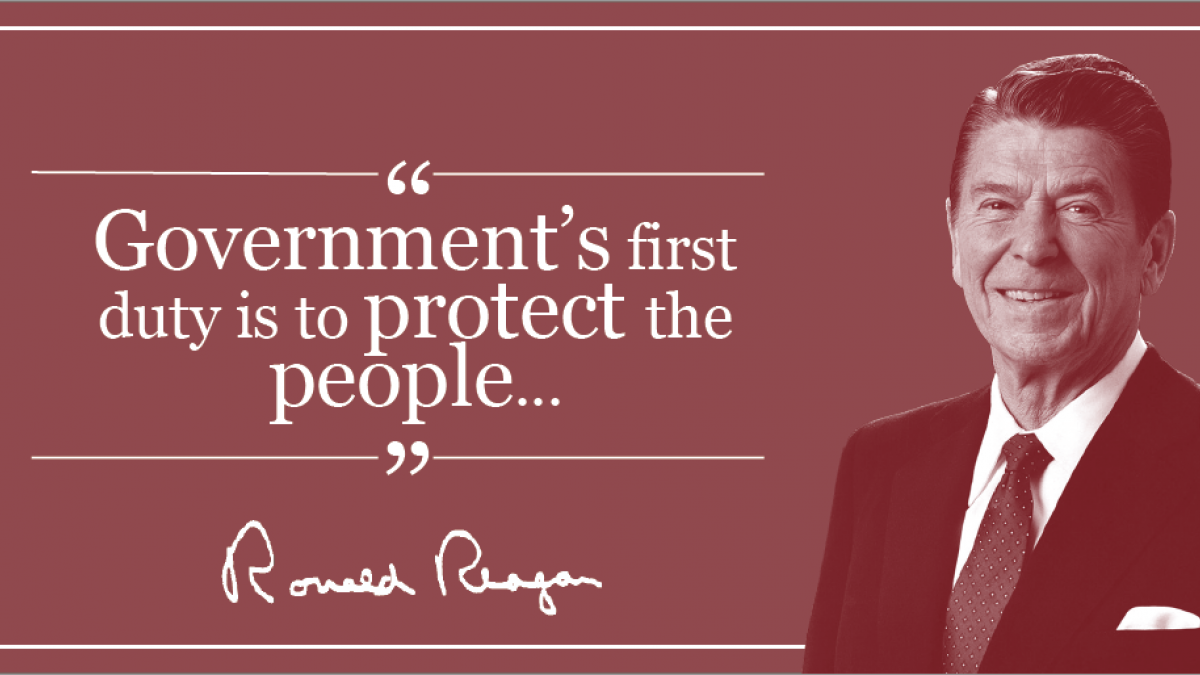 """Government's first duty is to protect the people..."" Ronald Reagan"